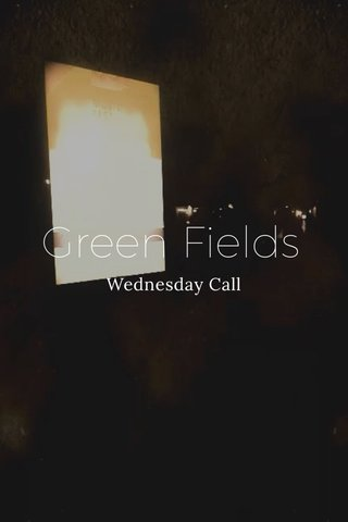 Green Fields Wednesday Call
