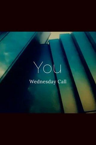 You Wednesday Call