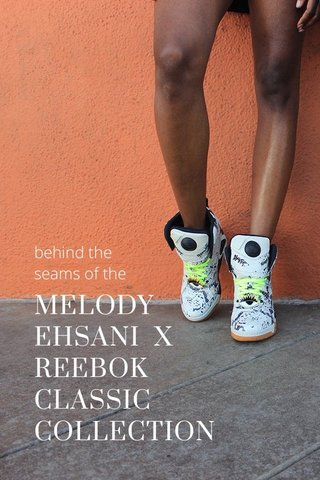 MELODY EHSANI X REEBOK CLASSIC COLLECTION behind the seams of the