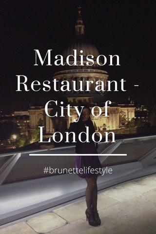 Madison Restaurant -City of London #brunettelifestyle