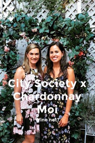 City Society x Chardonnay Moi Wine not?