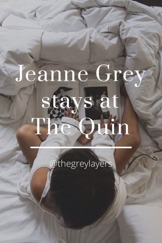 Jeanne Grey stays at The Quin @thegreylayers