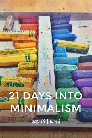 21 DAYS INTO MINIMALISM day 19 | work