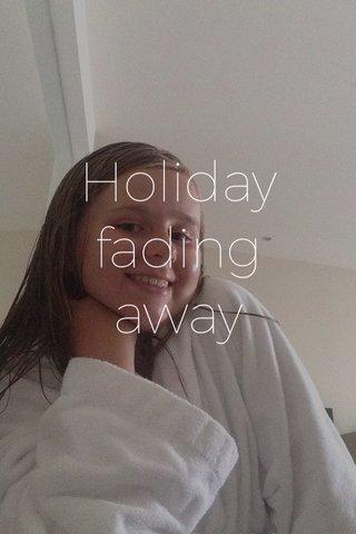 Holiday fading away