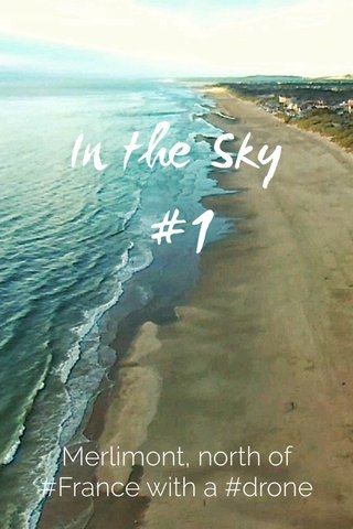 In the Sky #1 Merlimont, north of #France with a #drone
