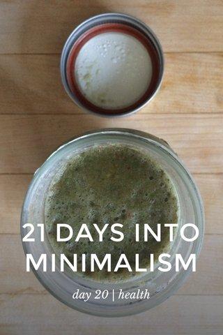 21 DAYS INTO MINIMALISM day 20 | health