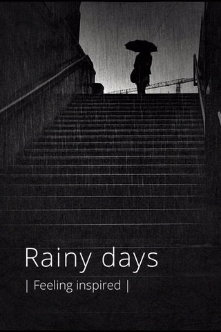 Rainy days | Feeling inspired |