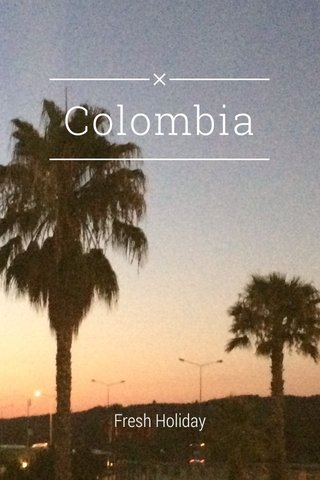 Colombia Fresh Holiday