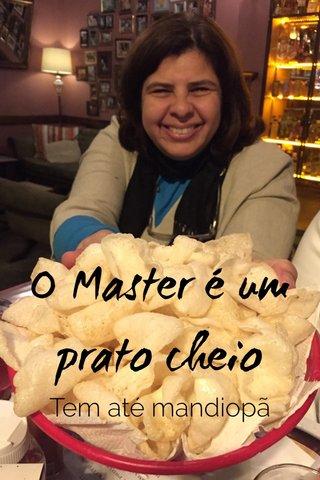 O Master é um prato cheio Tem até mandiopã