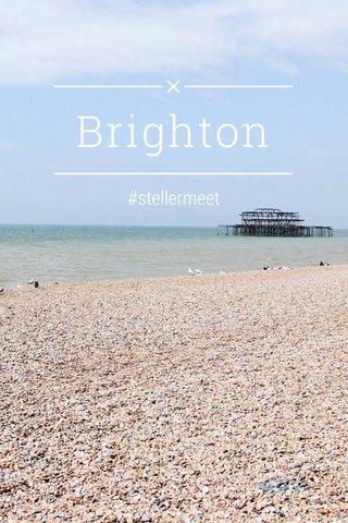 Brighton #stellermeet