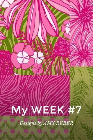 My WEEK #7 Designs by AMY REBER