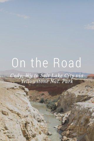 On the Road Cody, Wy to Salt Lake City via Yellowstone Nat. Park