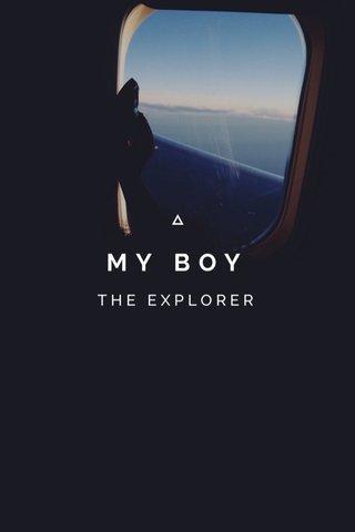 MY BOY THE EXPLORER