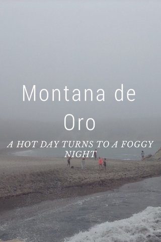 Montana de Oro A HOT DAY TURNS TO A FOGGY NIGHT