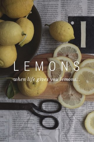 LEMONS when life gives you lemons...