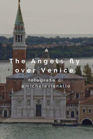The Angels fly over Venice fotografie di @michelevianello