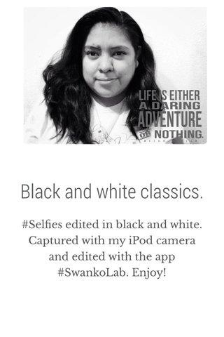 Black and white classics.