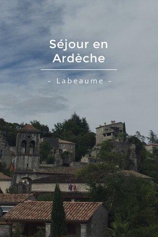 Séjour en Ardèche - Labeaume -