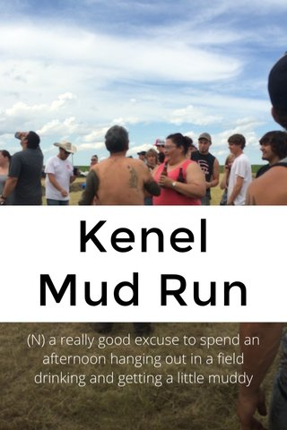 Kenel Mud Run (N) a really good excuse to spend an afternoon hanging out in a field drinking and getting a little muddy