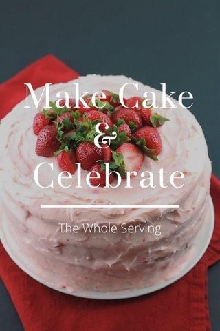 Make Cake & Celebrate The Whole Serving
