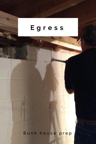 Egress Bunk house prep