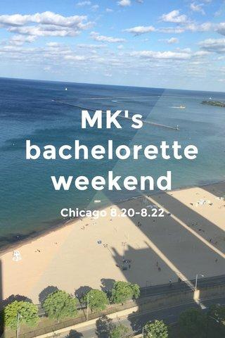 MK's bachelorette weekend Chicago 8.20-8.22