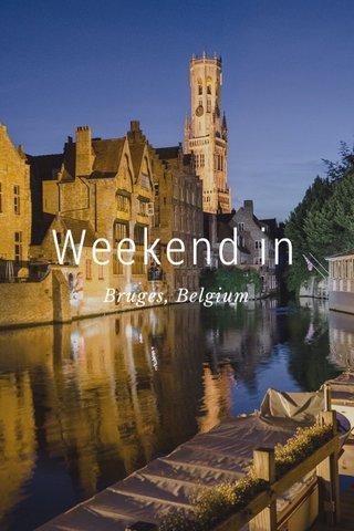 Weekend in Bruges, Belgium