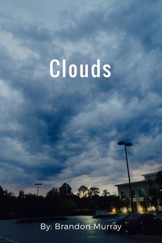 Clouds By: Brandon Murray