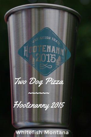 Two Dog Pizza ~~~~~~ Hootenanny 2015 Whitefish Montana