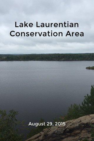 Lake Laurentian Conservation Area August 29, 2015