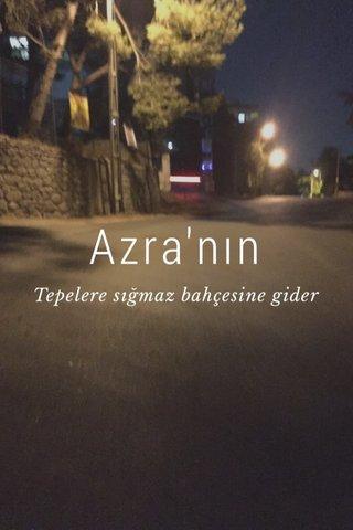 Azra'nın Tepelere sığmaz bahçesine gider