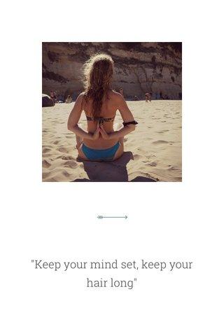 """Keep your mind set, keep your hair long"""