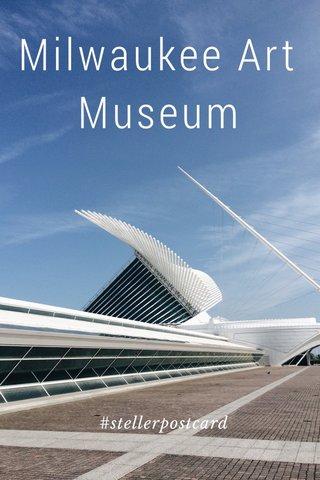 Milwaukee Art Museum #stellerpostcard