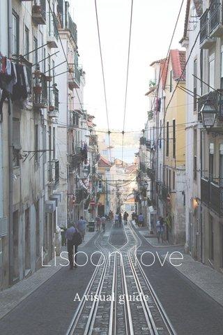 Lisbon love A visual guide