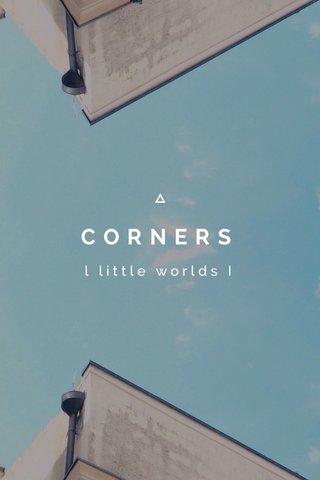 CORNERS l little worlds I