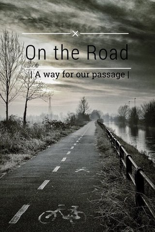 On the Road | A way for our passage |