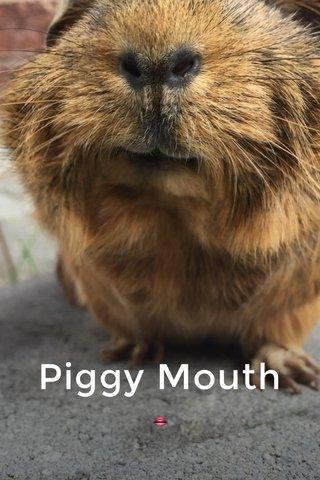 Piggy Mouth 👄