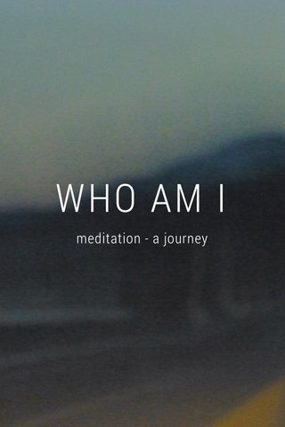 WHO AM I meditation - a journey