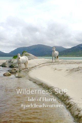 Wilderness SUP Isle of Harris #paddleadventures