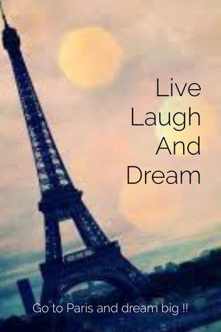 Live Laugh And Dream Go to Paris and dream big !!