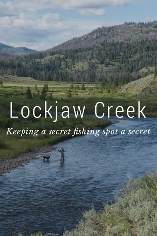 Lockjaw Creek Keeping a secret fishing spot a secret