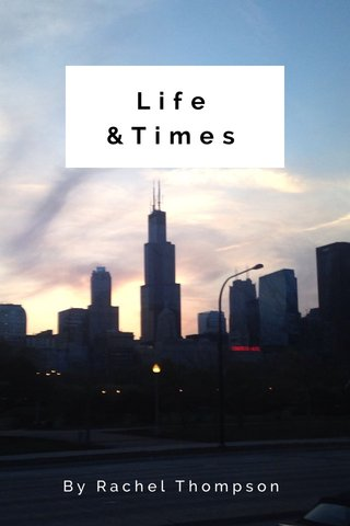 Life &Times By Rachel Thompson