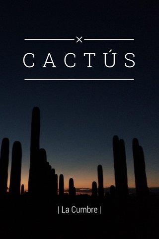 CACTÚS | La Cumbre |