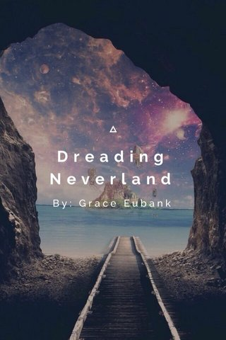 Dreading Neverland By: Grace Eubank