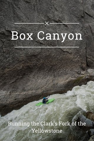 Box Canyon Running the Clark's Fork of the Yellowstone