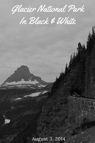 Glacier National Park In Black & White August 3, 2014