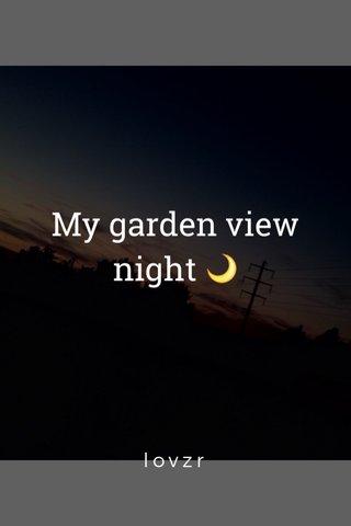 My garden view night 🌙 lovzr