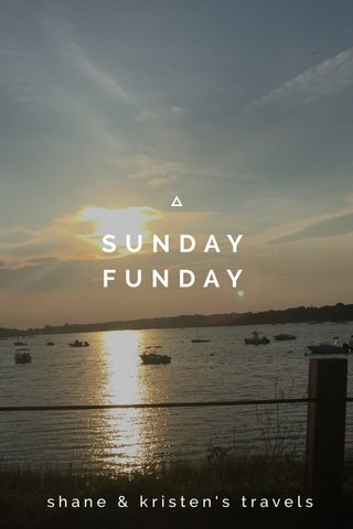 SUNDAY FUNDAY shane & kristen's travels