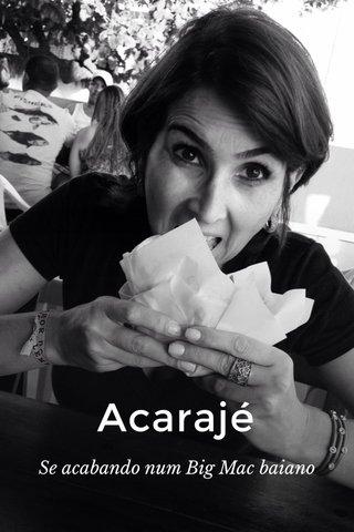 Acarajé Se acabando num Big Mac baiano