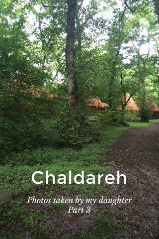 Chaldareh Photos taken by my daughter Part 3